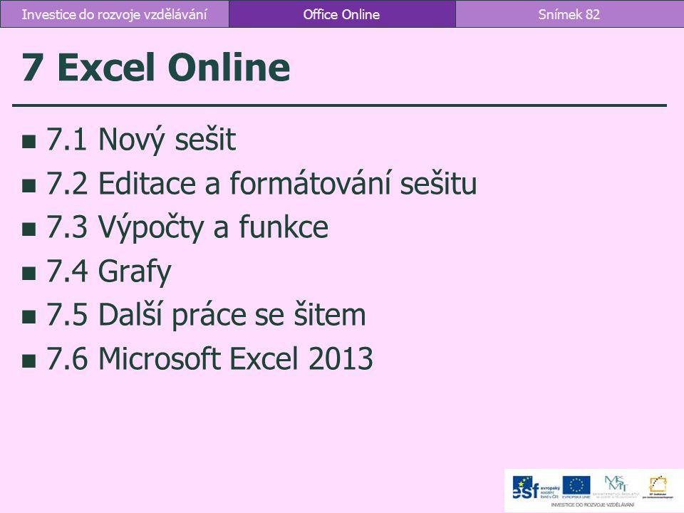 7 Excel Online 7.1 Nový sešit 7.2 Editace a formátování sešitu 7.3 Výpočty a funkce 7.4 Grafy 7.5 Další práce se šitem 7.6 Microsoft Excel 2013 Office