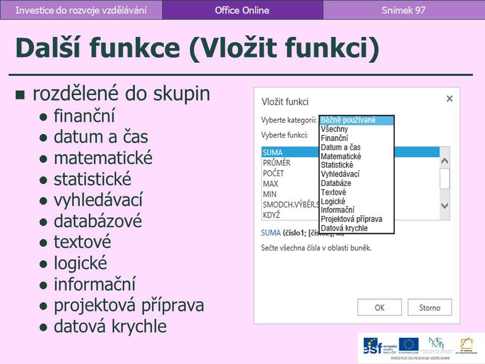 Další funkce (Vložit funkci) rozdělené do skupin finanční datum a čas matematické statistické vyhledávací databázové textové logické informační projek