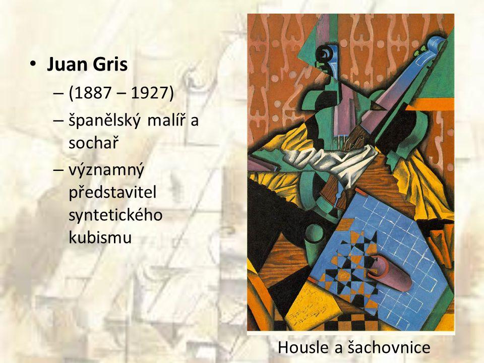 Juan Gris – (1887 – 1927) – španělský malíř a sochař – významný představitel syntetického kubismu Housle a šachovnice