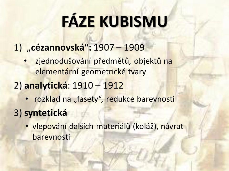 """FÁZE KUBISMU 1)""""cézannovská"""": 1907 – 1909 zjednodušování předmětů, objektů na elementární geometrické tvary 2) analytická: 1910 – 1912 rozklad na """"fas"""