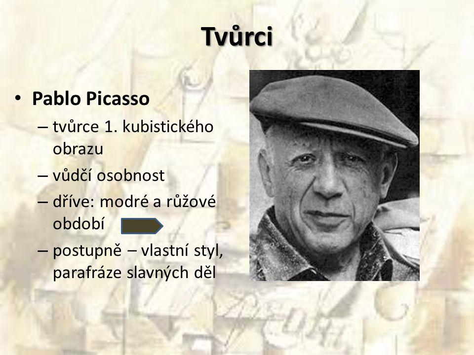 Tvůrci Pablo Picasso – tvůrce 1. kubistického obrazu – vůdčí osobnost – dříve: modré a růžové období – postupně – vlastní styl, parafráze slavných děl