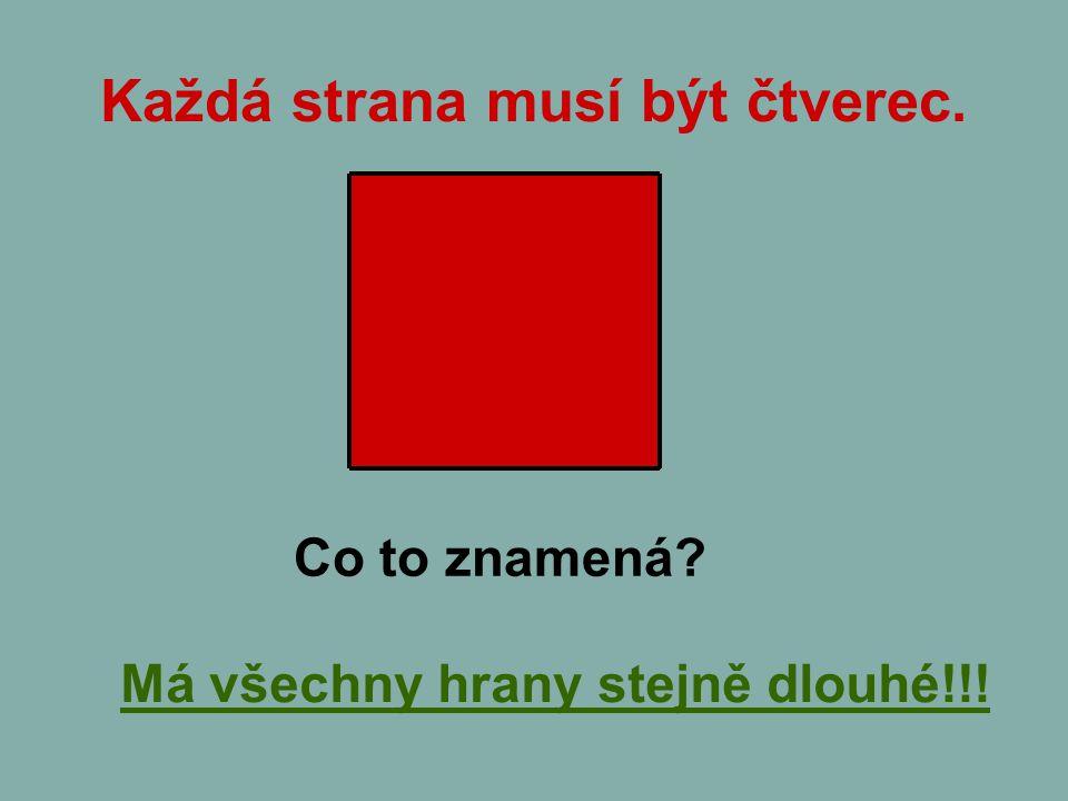 Každá strana musí být čtverec. Co to znamená? Má všechny hrany stejně dlouhé!!!
