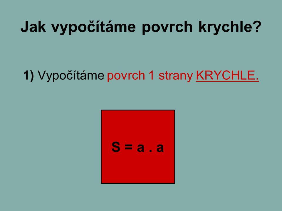 Jak vypočítáme povrch krychle? 1) Vypočítáme povrch 1 strany KRYCHLE. S = a. a