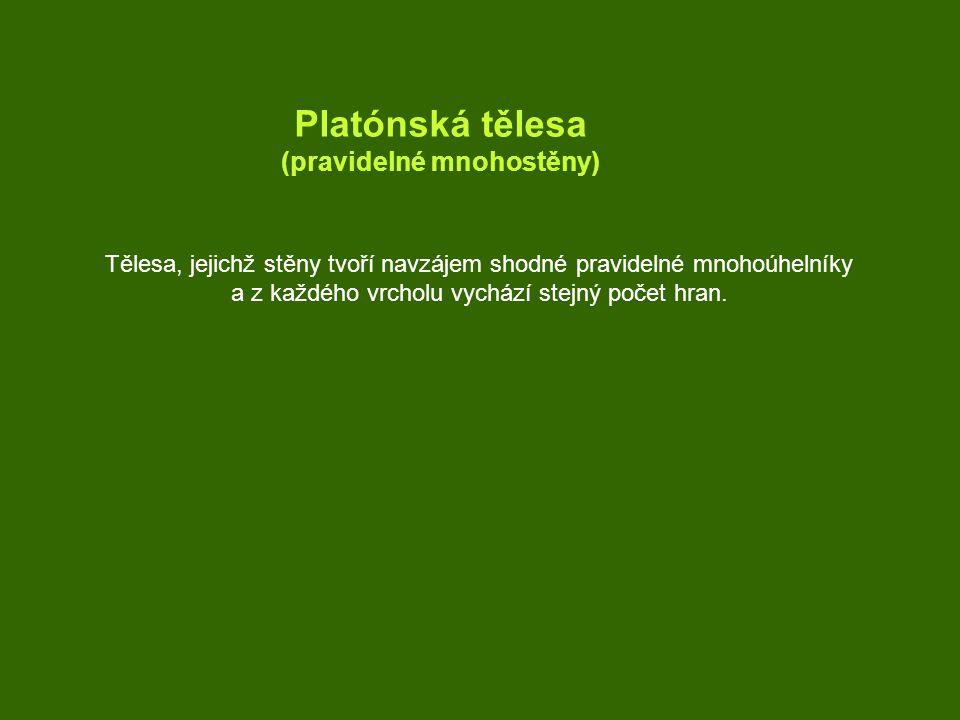 Platónská tělesa (pravidelné mnohostěny) Tělesa, jejichž stěny tvoří navzájem shodné pravidelné mnohoúhelníky a z každého vrcholu vychází stejný počet