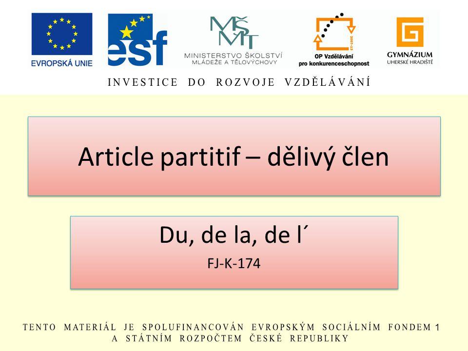 Article partitif – dělivý člen Du, de la, de l´ FJ-K-174 Du, de la, de l´ FJ-K-174 1