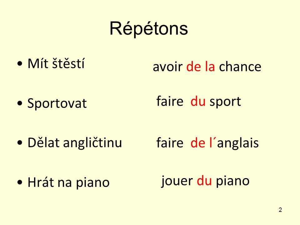 Répétons Mít štěstí Sportovat Dělat angličtinu Hrát na piano 2 avoir de la chance faire du sport faire de l´anglais jouer du piano