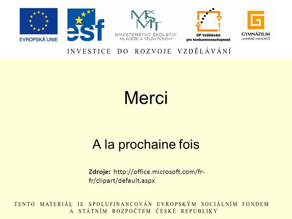 Merci A la prochaine fois Zdroje: http://office.microsoft.com/fr- fr/clipart/default.aspx