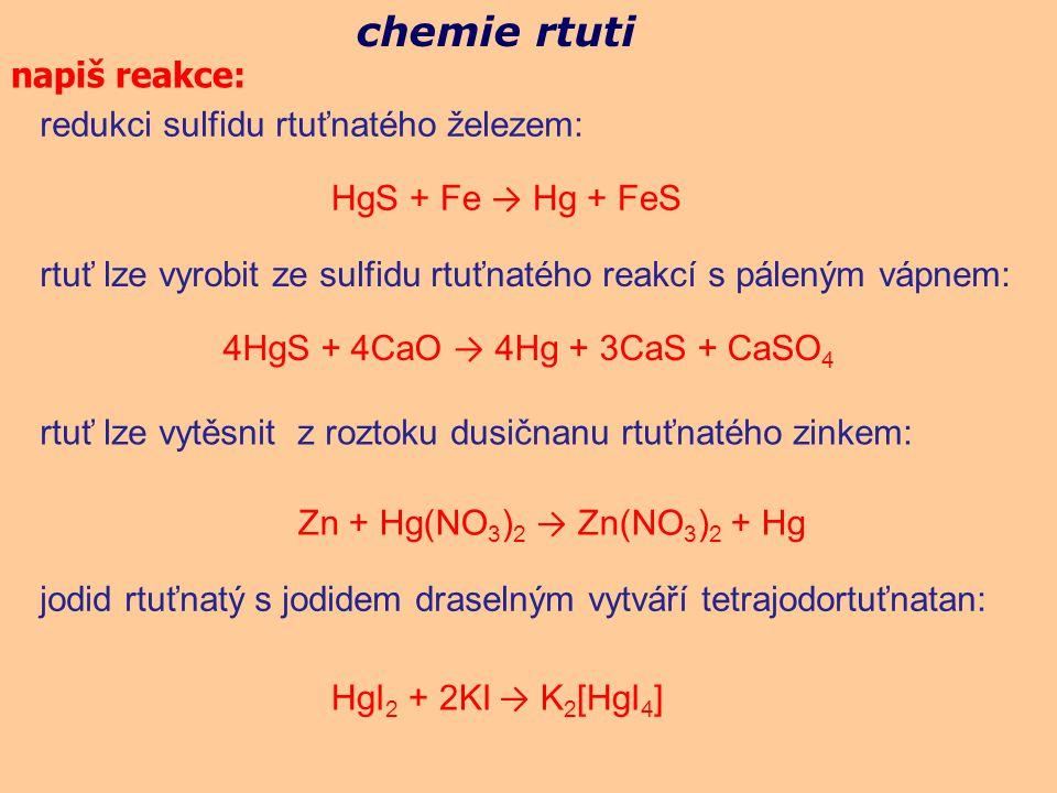 redukci sulfidu rtuťnatého železem: chemie rtuti napiš reakce: rtuť lze vyrobit ze sulfidu rtuťnatého reakcí s páleným vápnem: rtuť lze vytěsnit z roz