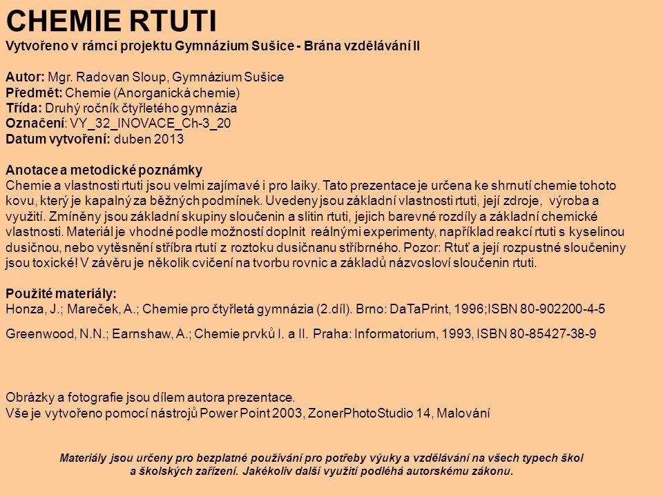 CHEMIE RTUTI Vytvořeno v rámci projektu Gymnázium Sušice - Brána vzdělávání II Autor: Mgr. Radovan Sloup, Gymnázium Sušice Předmět: Chemie (Anorganick