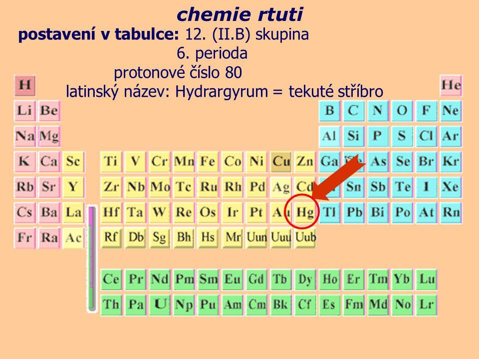 relativní atomová hmotnost: 200,59 elektronová konfigurace: [Xe] 4f 14 5d 10 6s 2 skupenství: kapalné za normálních podmínek barva: stříbrná s vysokým leskem teplota tání: - 39°C teplota varu: 357°C elektronegativita: 2,00 hustota: 13,5 g/cm 3 oxidační čísla: +II, +I, O ox.