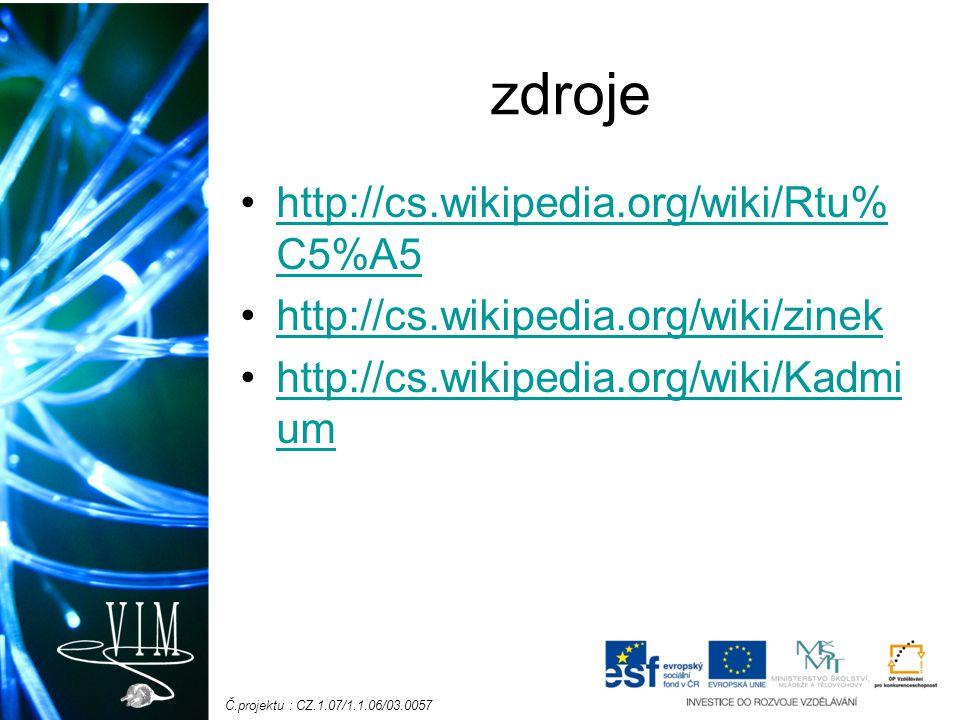 Č.projektu : CZ.1.07/1.1.06/03.0057 zdroje http://cs.wikipedia.org/wiki/Rtu% C5%A5http://cs.wikipedia.org/wiki/Rtu% C5%A5 http://cs.wikipedia.org/wiki/zinek http://cs.wikipedia.org/wiki/Kadmi umhttp://cs.wikipedia.org/wiki/Kadmi um