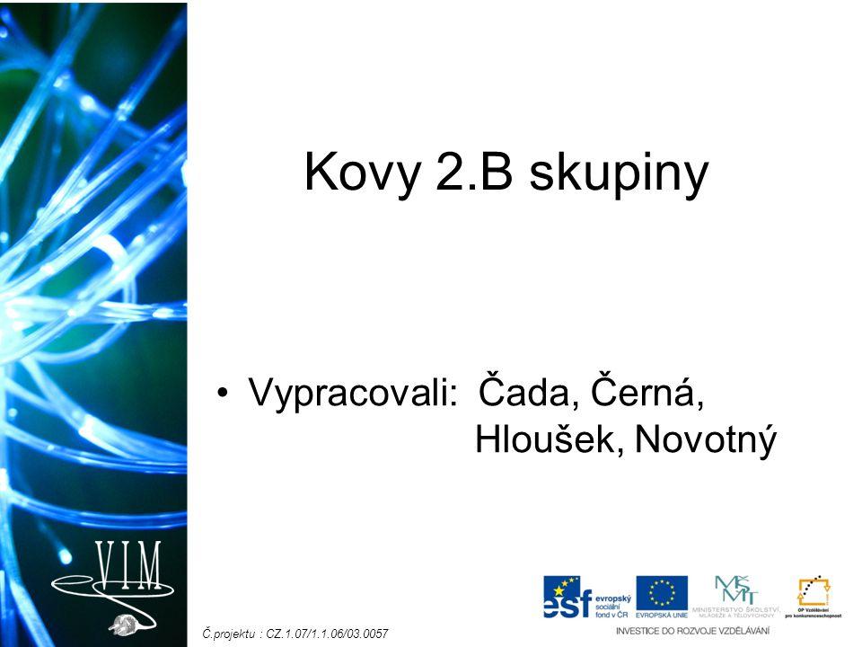 Č.projektu : CZ.1.07/1.1.06/03.0057 Kovy 2.B skupiny Vypracovali: Čada, Černá, Hloušek, Novotný