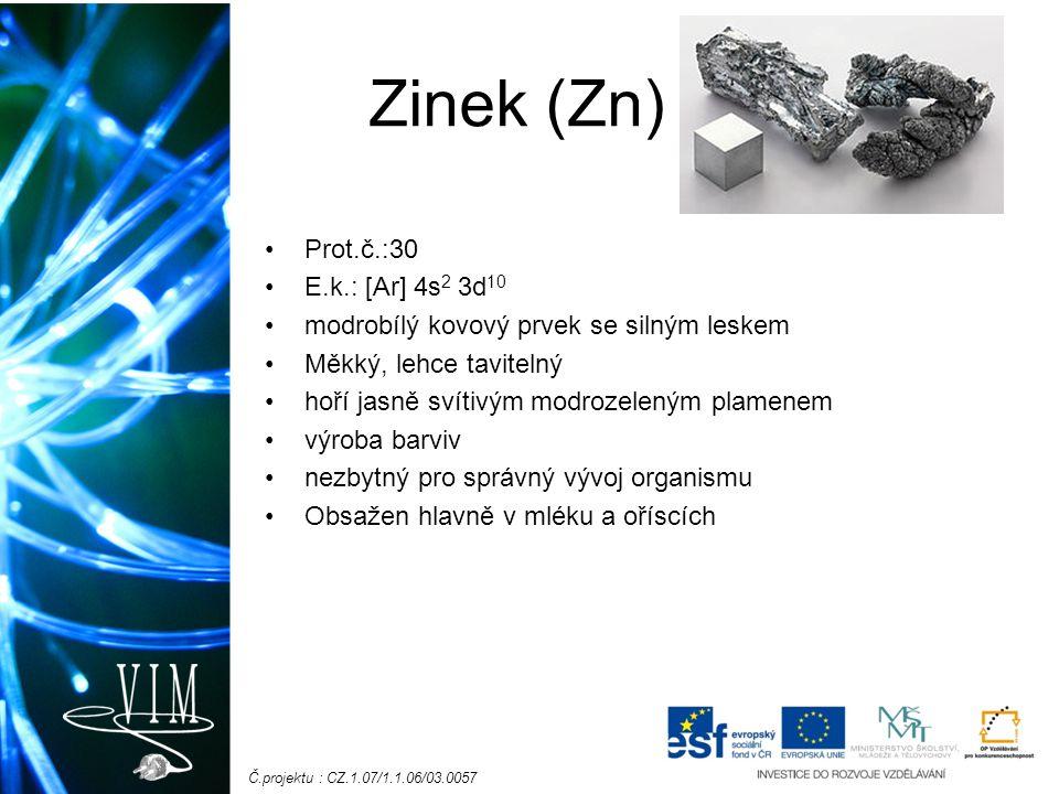 Č.projektu : CZ.1.07/1.1.06/03.0057 Výroba; slitiny 2 ZnS + 3 O 2 → 2 ZnO + 2 SO 2 Vznikající oxid se následě používá pro výrobu kyseliny sírové 2 ZnO + C ↔ Zn + CO 2 – 99,99% čistý zinek nejvýznamnější slitina s mědí – bílá a červená mosaz antikorozní ochranný materiál