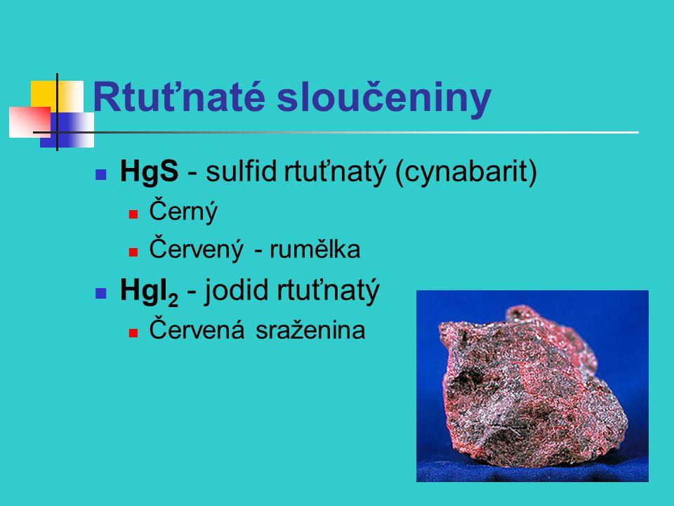 Rtuťnaté sloučeniny HgS - sulfid rtuťnatý (cynabarit) Černý Červený - rumělka HgI 2 - jodid rtuťnatý Červená sraženina