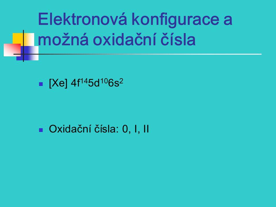 Elektronová konfigurace a možná oxidační čísla [Xe] 4f 14 5d 10 6s 2 Oxidační čísla: 0, I, II