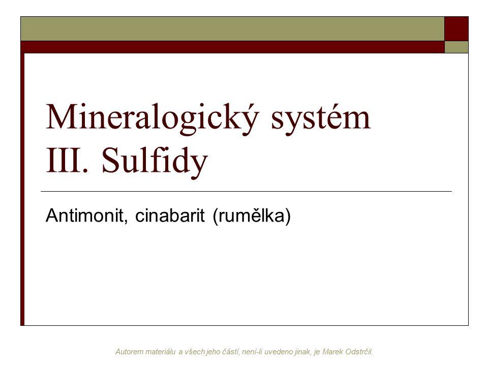 Autorem materiálu a všech jeho částí, není-li uvedeno jinak, je Marek Odstrčil. Mineralogický systém III. Sulfidy Antimonit, cinabarit (rumělka)