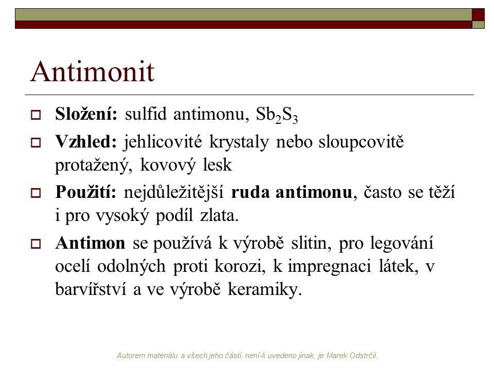 Autorem materiálu a všech jeho částí, není-li uvedeno jinak, je Marek Odstrčil. Antimonit  Složení: sulfid antimonu, Sb 2 S 3  Vzhled: jehlicovité k