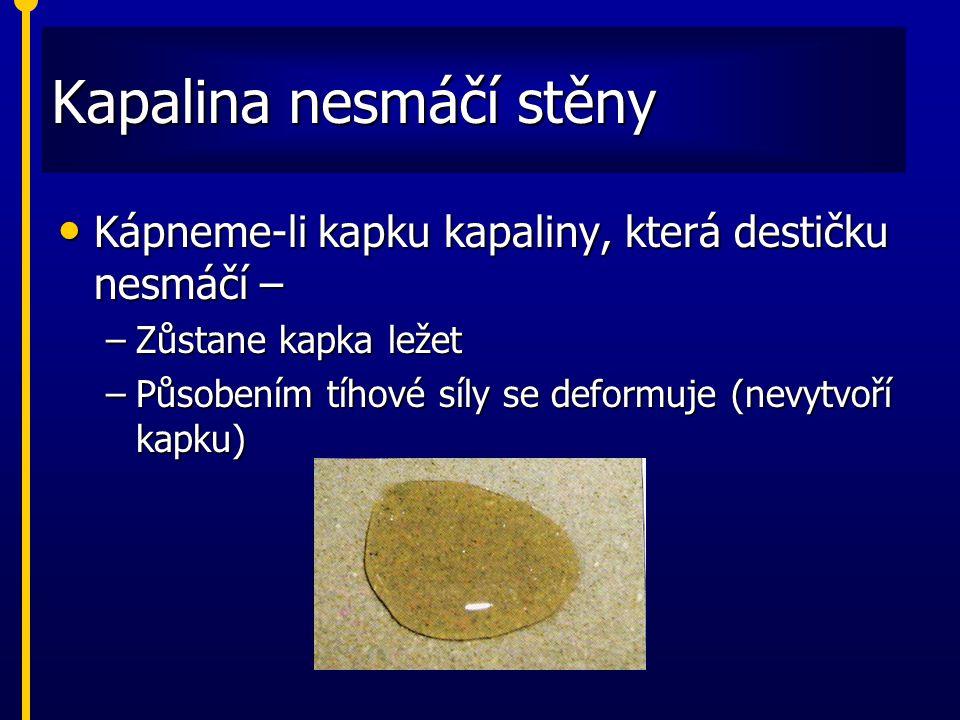 Kapalina nesmáčí stěny Kápneme-li kapku kapaliny, která destičku nesmáčí – –Z–Z–Z–Zůstane kapka ležet –P–P–P–Působením tíhové síly se deformuje (nevyt