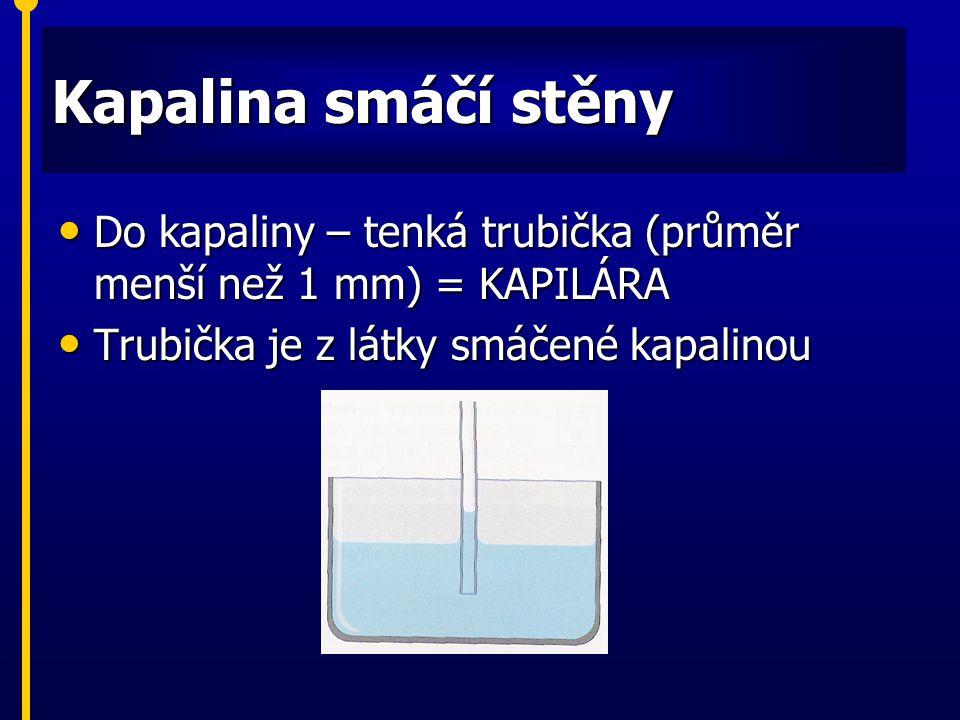 Kapalina smáčí stěny Do kapaliny – tenká trubička (průměr menší než 1 mm) = KAPILÁRA Do kapaliny – tenká trubička (průměr menší než 1 mm) = KAPILÁRA T