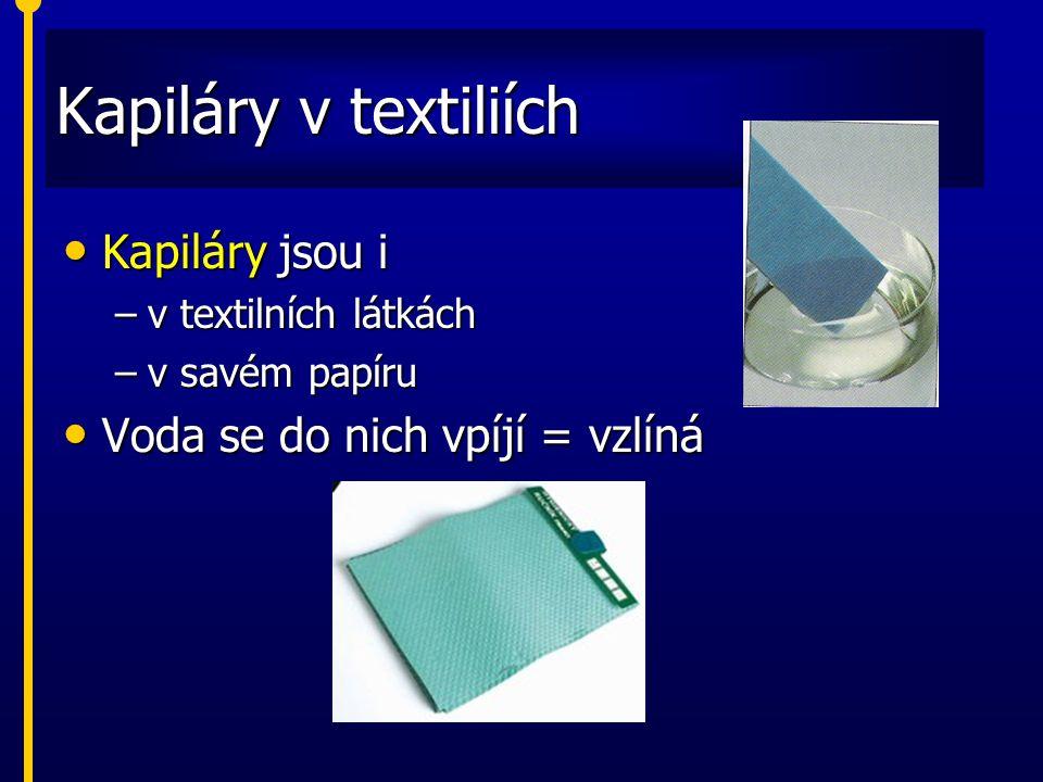 Kapiláry v textiliích Kapiláry jsou i Kapiláry jsou i –v textilních látkách –v savém papíru Voda se do nich vpíjí = vzlíná Voda se do nich vpíjí = vzl