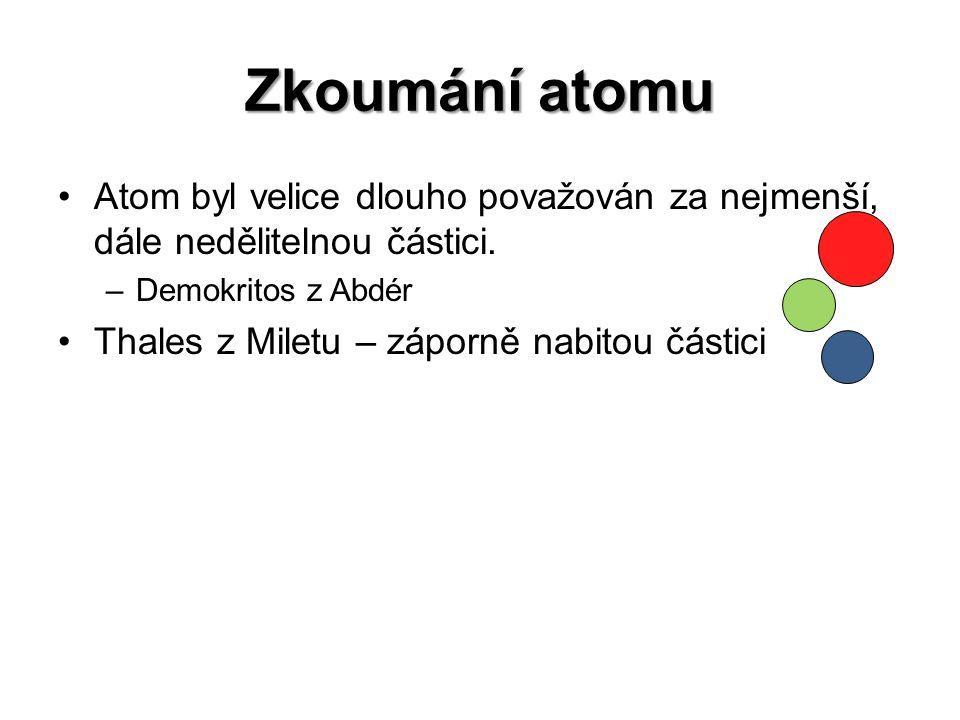 Koncem 19.stol. bylo objeveno, že atom obsahuje velmi malé částice – nazvali elektrony.