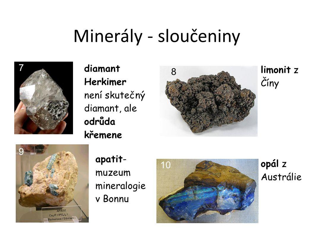 Minerály - sloučeniny diamant Herkimer není skutečný diamant, ale odrůda křemene 7 limonit z Číny 8 apatit- muzeum mineralogie v Bonnu 9 opál z Austrálie 10