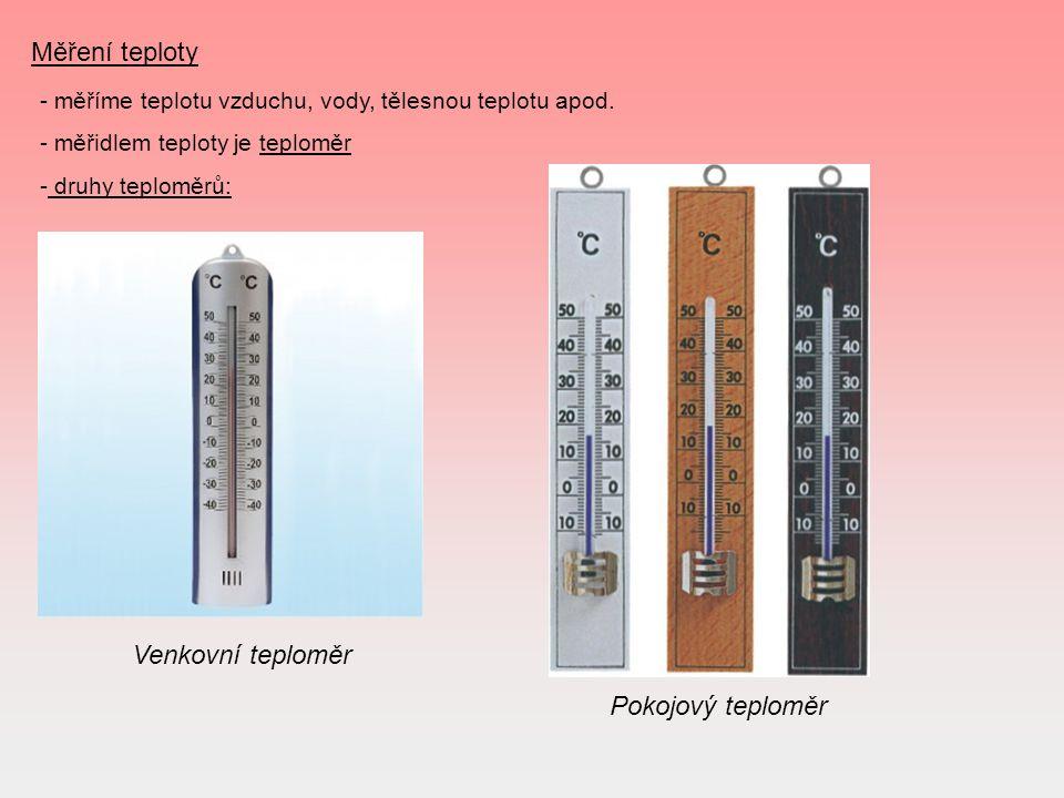 Měření teploty - měříme teplotu vzduchu, vody, tělesnou teplotu apod. - měřidlem teploty je teploměr - druhy teploměrů: Venkovní teploměr Pokojový tep