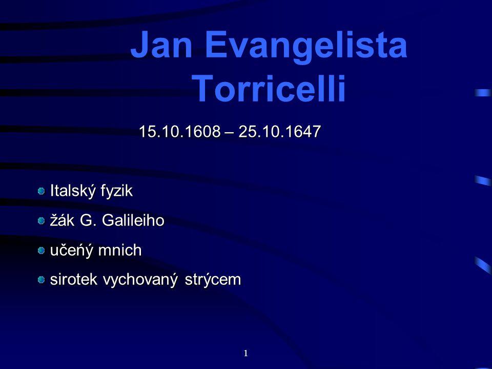 1 Jan Evangelista Torricelli 15.10.1608 – 25.10.1647 15.10.1608 – 25.10.1647 Italský fyzik Italský fyzik žák G.