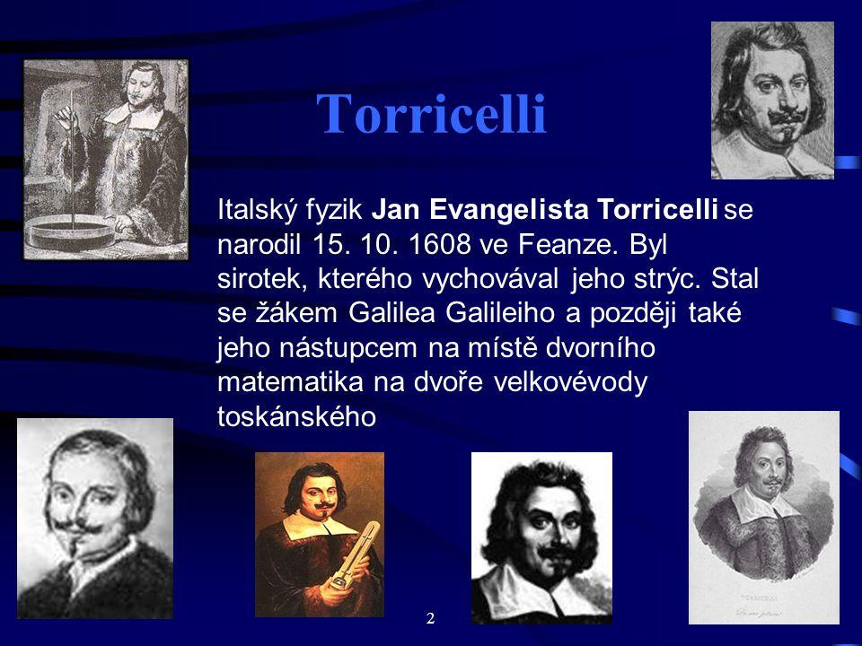 2 Italský fyzik Jan Evangelista Torricelli se narodil 15.