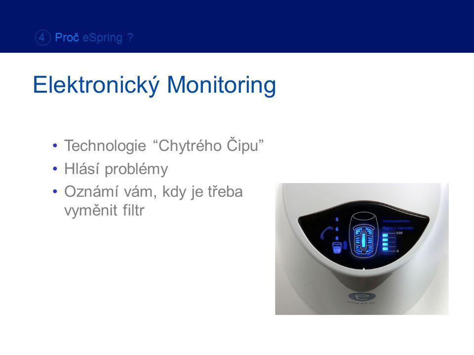 """Technologie """"Chytrého Čipu"""" Hlásí problémy Oznámí vám, kdy je třeba vyměnit filtr Elektronický Monitoring 4 Proč eSpring ?"""