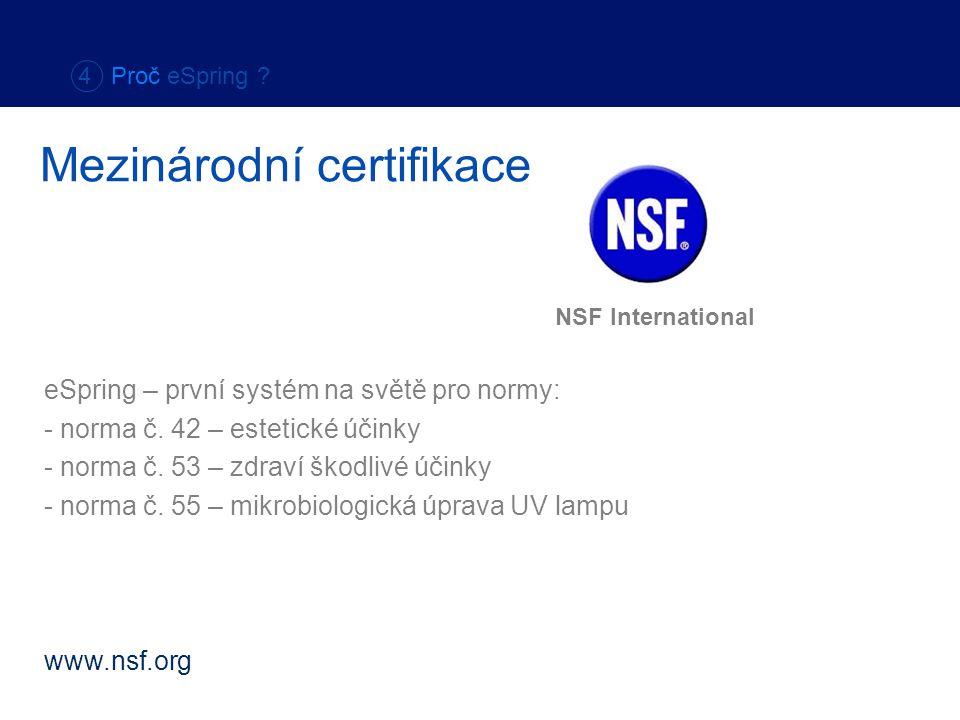 Mezinárodní certifikace NSF International eSpring – první systém na světě pro normy: - norma č. 42 – estetické účinky - norma č. 53 – zdraví škodlivé