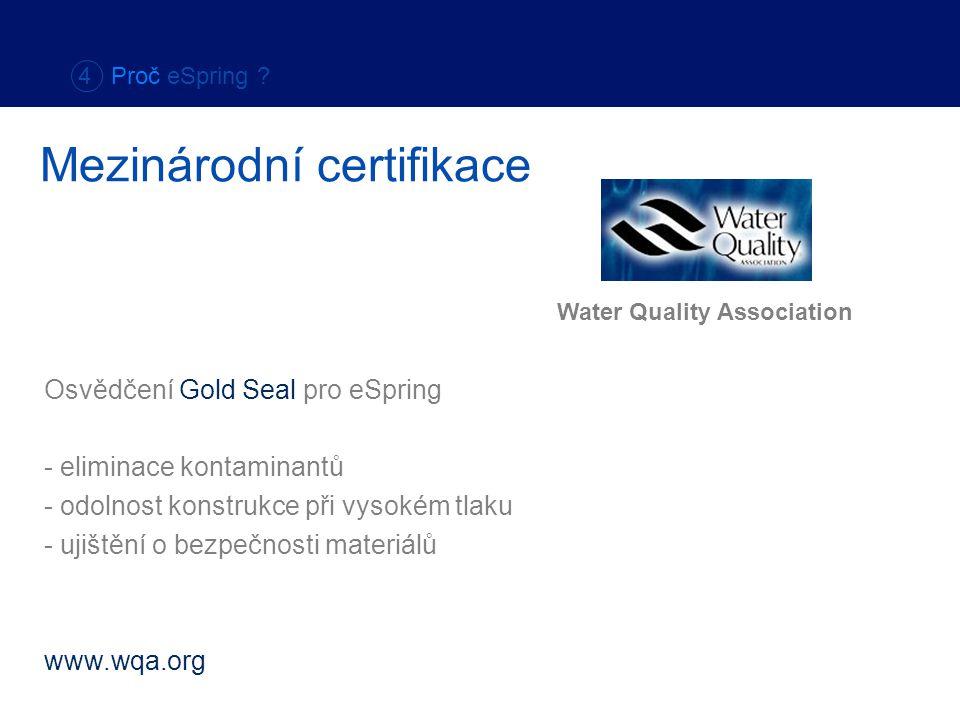 4 Proč eSpring ? Mezinárodní certifikace Osvědčení Gold Seal pro eSpring - eliminace kontaminantů - odolnost konstrukce při vysokém tlaku - ujištění o