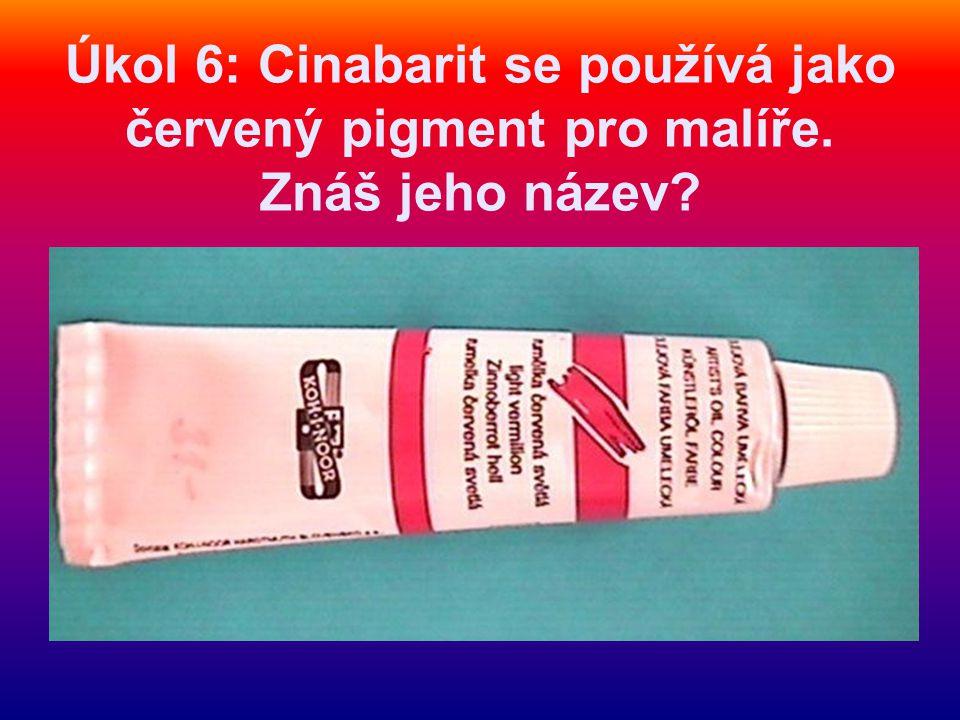 Úkol 6: Cinabarit se používá jako červený pigment pro malíře. Znáš jeho název?