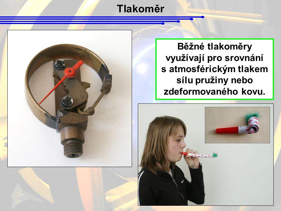 Tlakoměr Běžné tlakoměry využívají pro srovnání s atmosférickým tlakem sílu pružiny nebo zdeformovaného kovu.