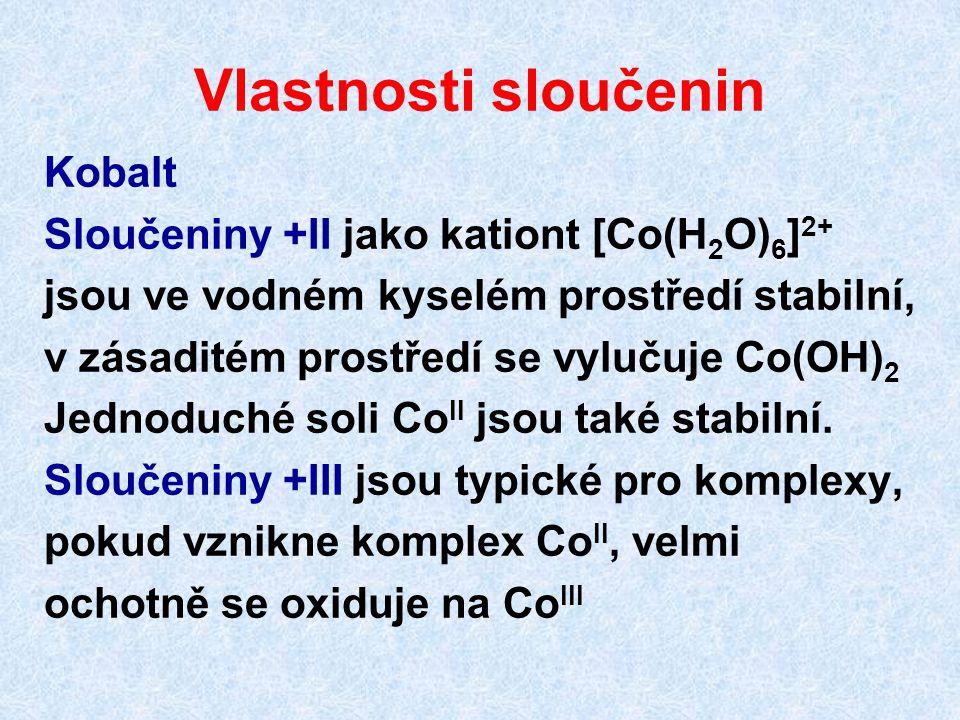 Vlastnosti sloučenin Kobalt 6 Sloučeniny +II jako kationt [Co(H 2 O) 6 ] 2+ jsou ve vodném kyselém prostředí stabilní, v zásaditém prostředí se vyluču