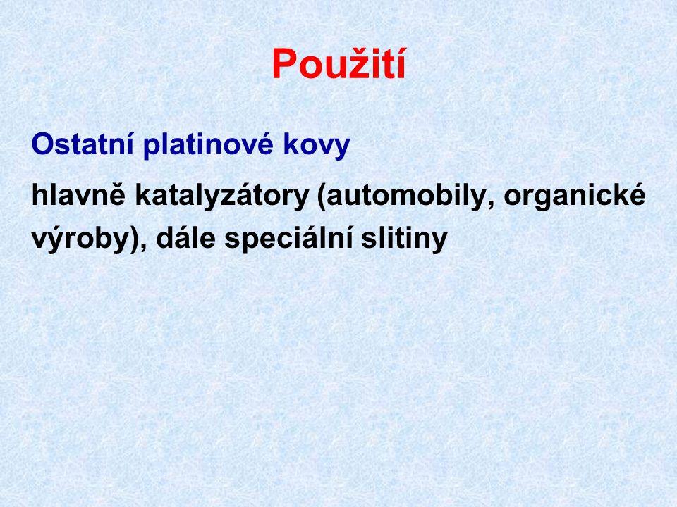 Použití Ostatní platinové kovy hlavně katalyzátory (automobily, organické výroby), dále speciální slitiny