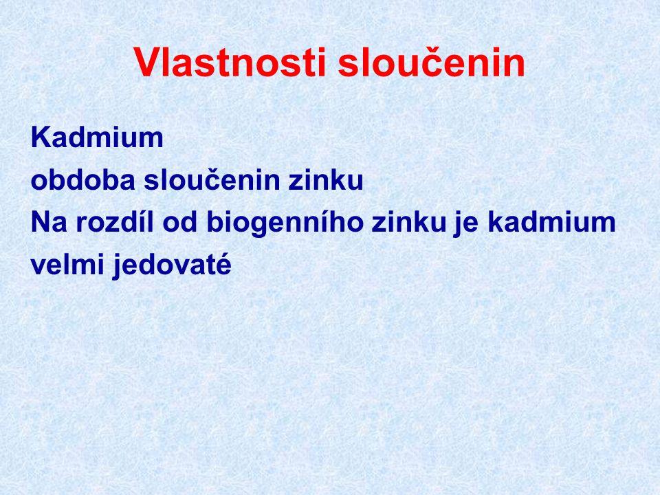 Vlastnosti sloučenin Kadmium obdoba sloučenin zinku Na rozdíl od biogenního zinku je kadmium velmi jedovaté