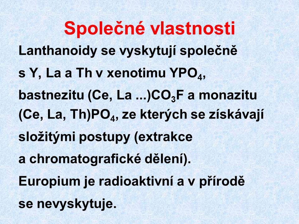 Společné vlastnosti Lanthanoidy se vyskytují společně s Y, La a Th v xenotimu YPO 4, bastnezitu (Ce, La...)CO 3 F a monazitu (Ce, La, Th)PO 4, ze kter