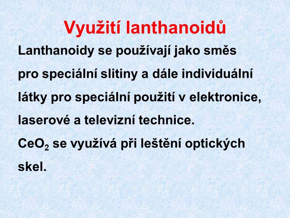 Využití lanthanoidů Lanthanoidy se používají jako směs pro speciální slitiny a dále individuální látky pro speciální použití v elektronice, laserové a