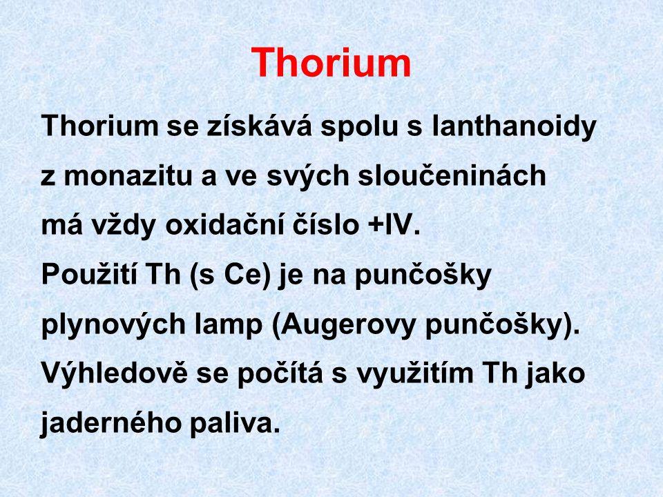 Thorium Thorium se získává spolu s lanthanoidy z monazitu a ve svých sloučeninách má vždy oxidační číslo +IV. Použití Th (s Ce) je na punčošky plynový