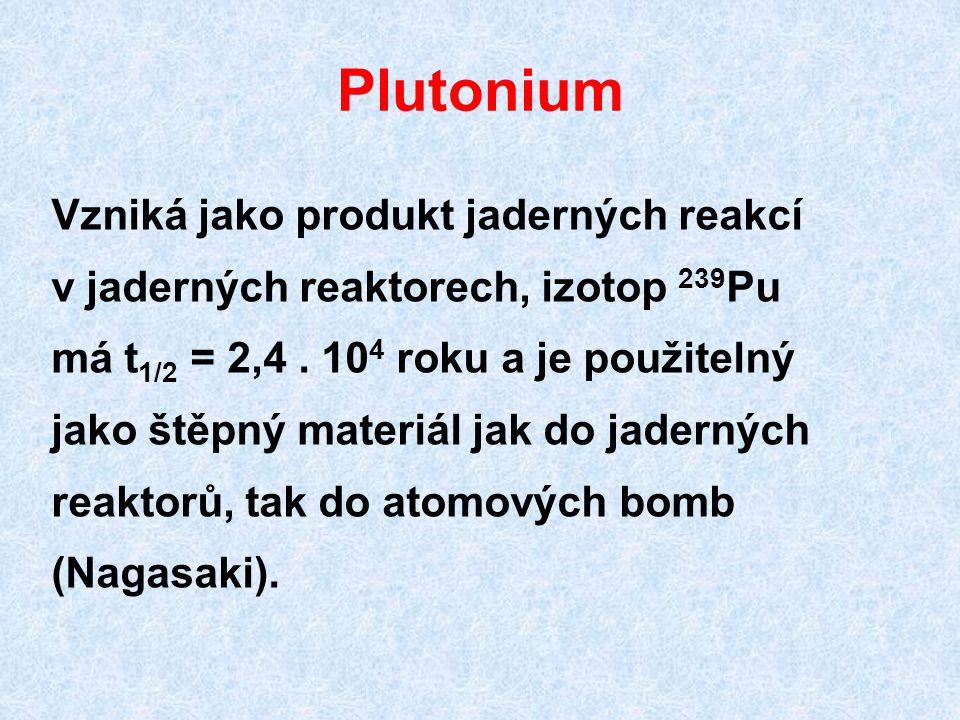 Plutonium Vzniká jako produkt jaderných reakcí v jaderných reaktorech, izotop 239 Pu má t 1/2 = 2,4. 10 4 roku a je použitelný jako štěpný materiál ja