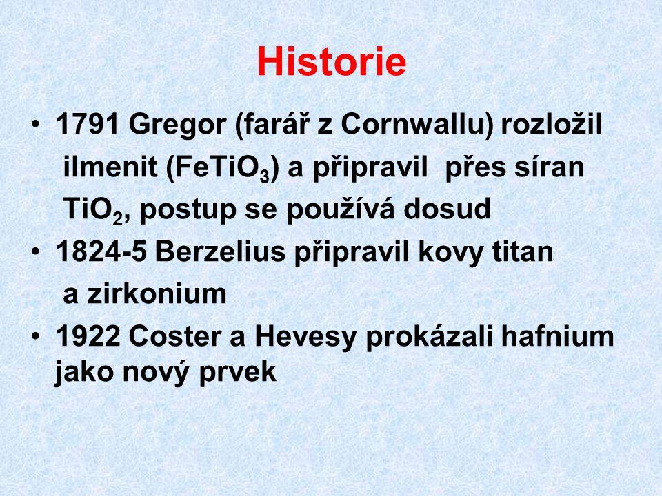 Historie 1791 Gregor (farář z Cornwallu) rozložil ilmenit (FeTiO 3 ) a připravil přes síran TiO 2, postup se používá dosud 1824-5 Berzelius připravil