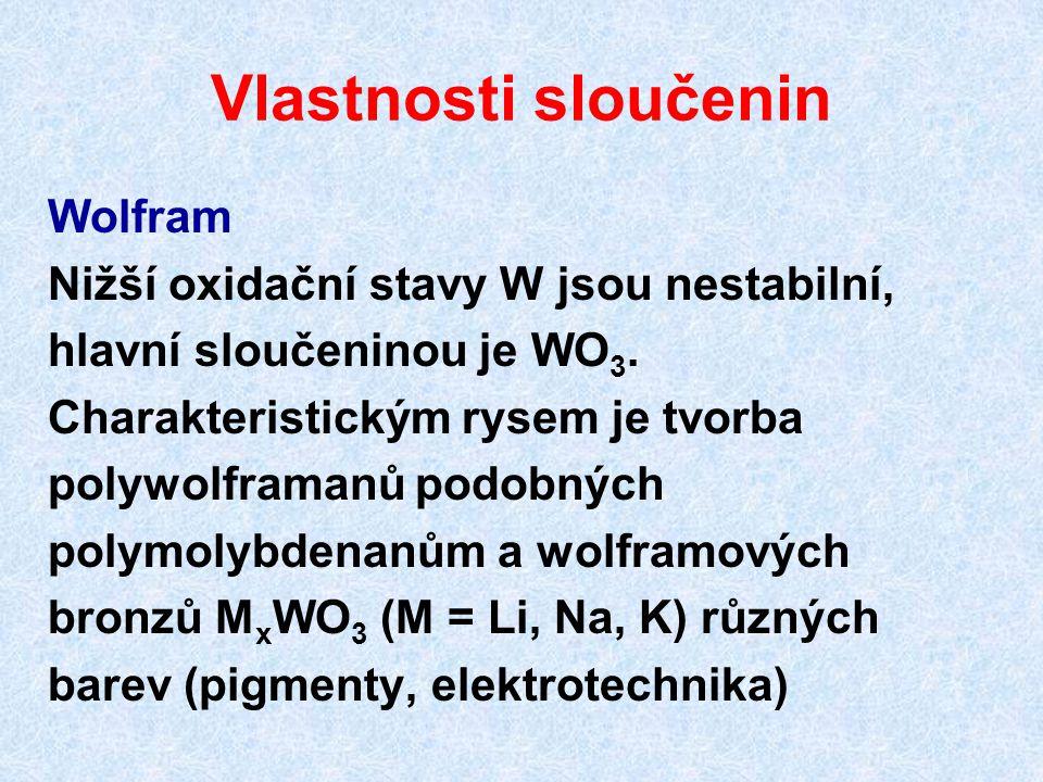 Vlastnosti sloučenin Wolfram Nižší oxidační stavy W jsou nestabilní, hlavní sloučeninou je WO 3. Charakteristickým rysem je tvorba polywolframanů podo