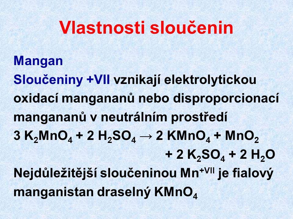 Vlastnosti sloučenin Mangan Sloučeniny +VII vznikají elektrolytickou oxidací mangananů nebo disproporcionací mangananů v neutrálním prostředí 3 K 2 Mn