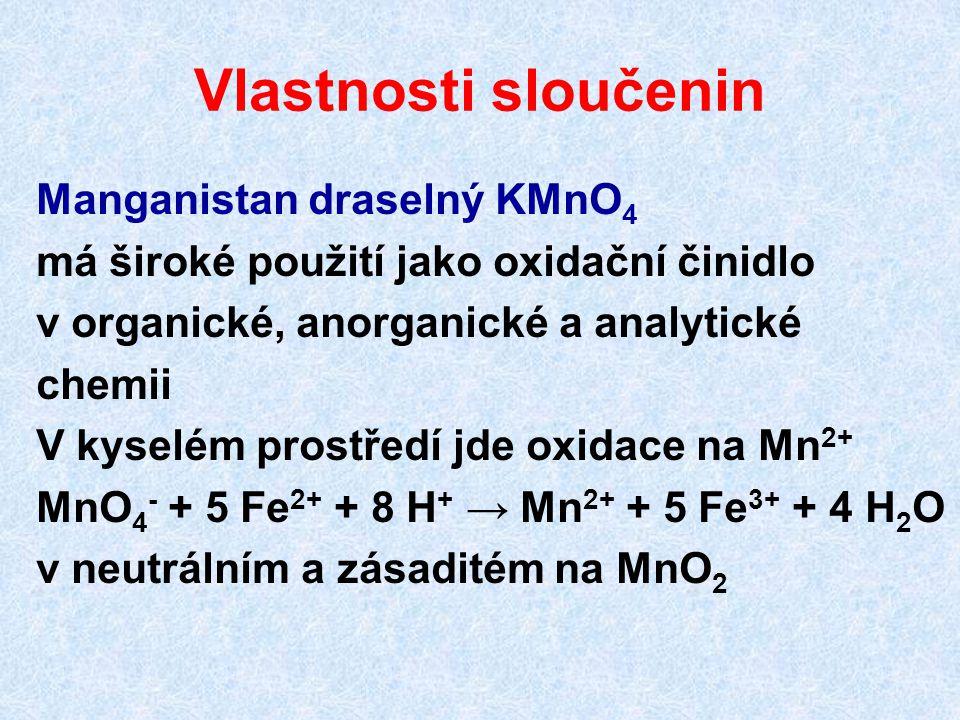Vlastnosti sloučenin Manganistan draselný KMnO 4 má široké použití jako oxidační činidlo v organické, anorganické a analytické chemii V kyselém prostř