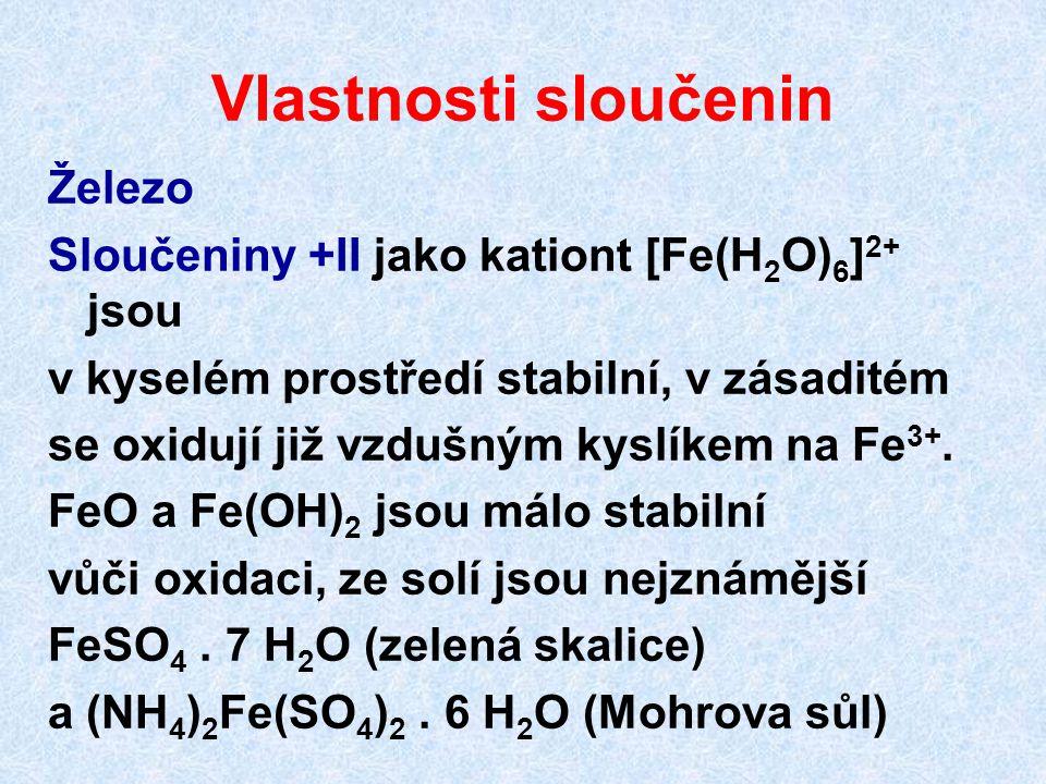 Vlastnosti sloučenin Železo 6 Sloučeniny +II jako kationt [Fe(H 2 O) 6 ] 2+ jsou v kyselém prostředí stabilní, v zásaditém se oxidují již vzdušným kys
