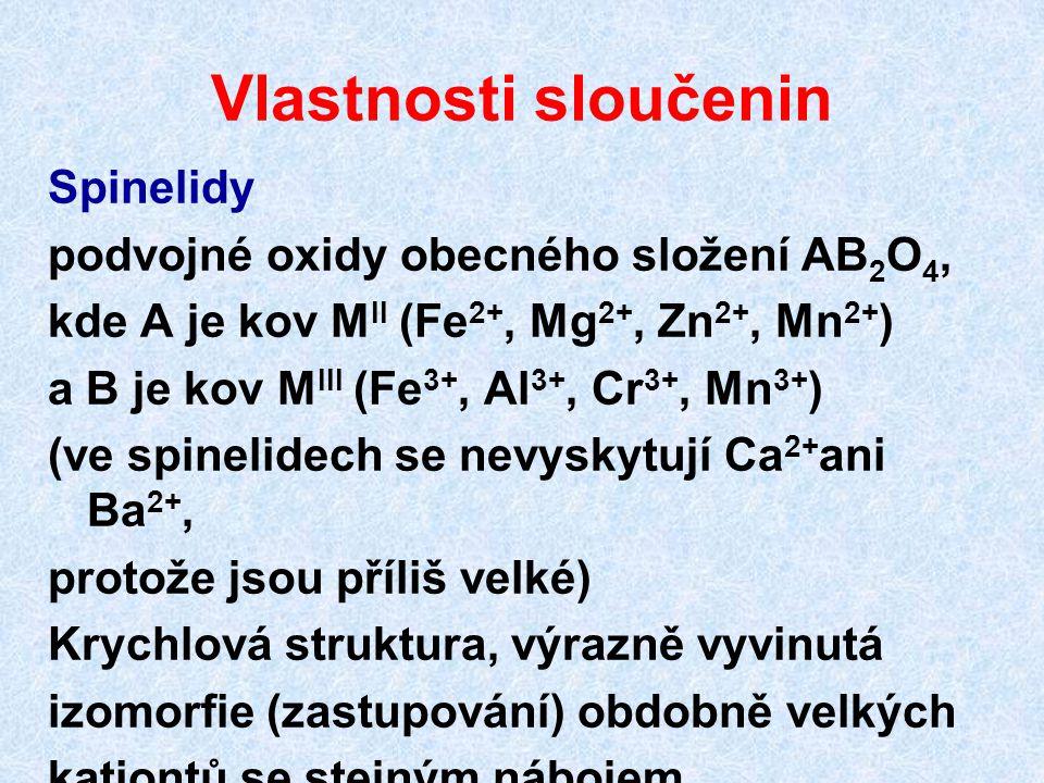 Vlastnosti sloučenin Spinelidy podvojné oxidy obecného složení AB 2 O 4, kde A je kov M II (Fe 2+, Mg 2+, Zn 2+, Mn 2+ ) a B je kov M III (Fe 3+, Al 3