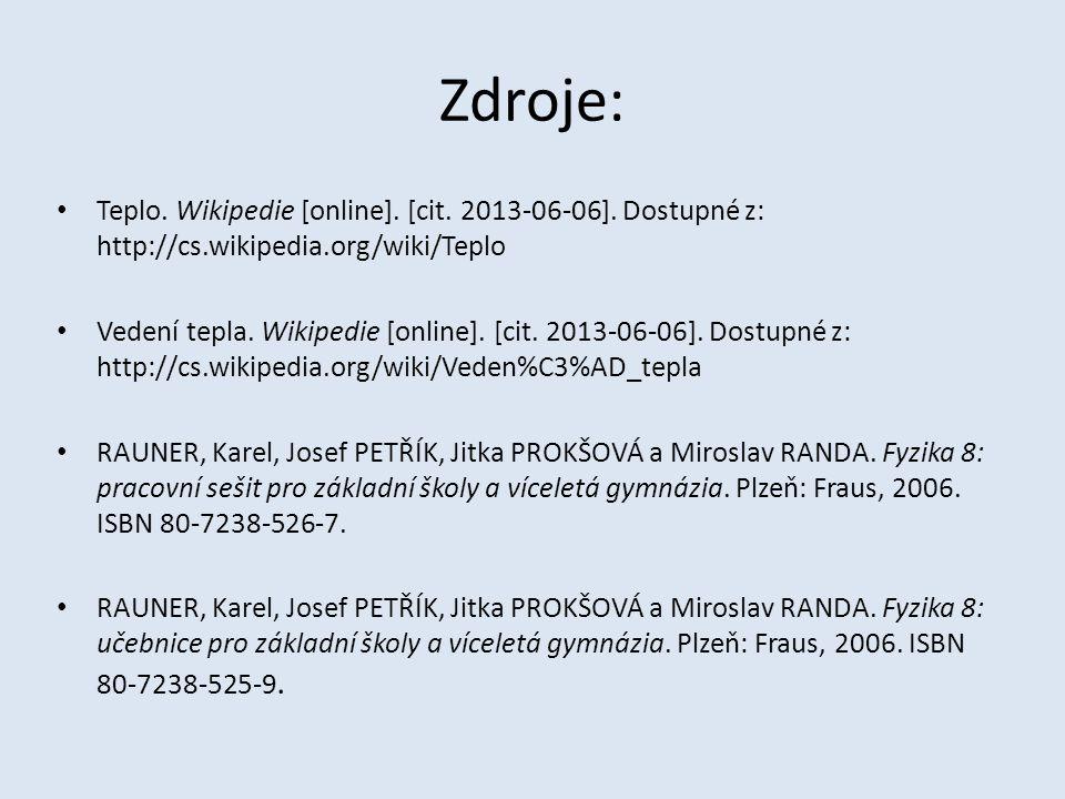 Zdroje: Teplo. Wikipedie [online]. [cit. 2013-06-06]. Dostupné z: http://cs.wikipedia.org/wiki/Teplo Vedení tepla. Wikipedie [online]. [cit. 2013-06-0