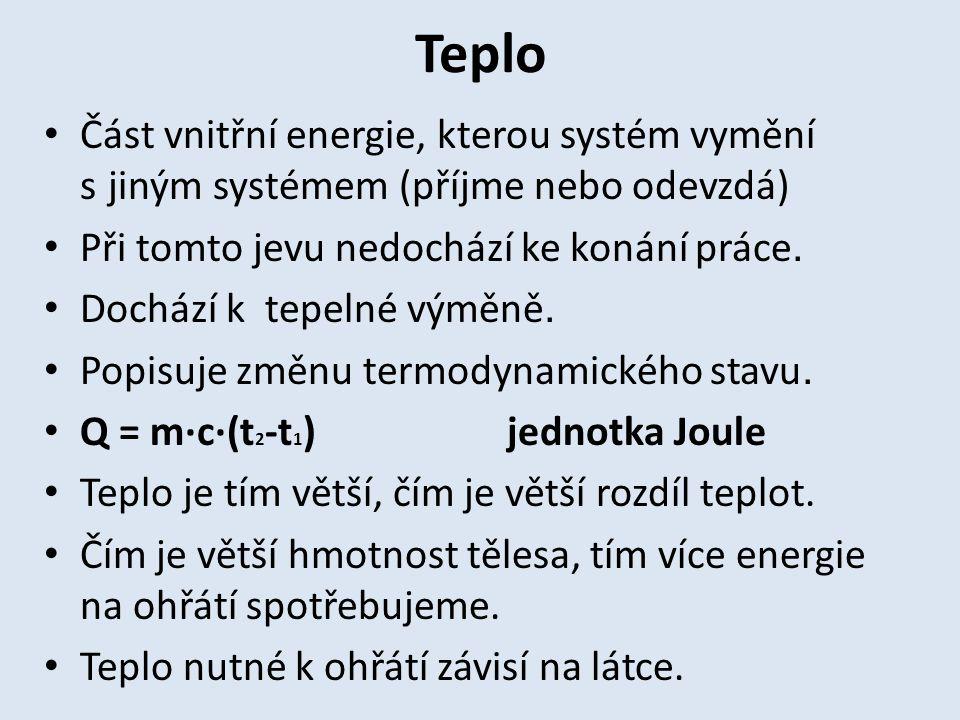 Teplo Část vnitřní energie, kterou systém vymění s jiným systémem (příjme nebo odevzdá) Při tomto jevu nedochází ke konání práce. Dochází k tepelné vý
