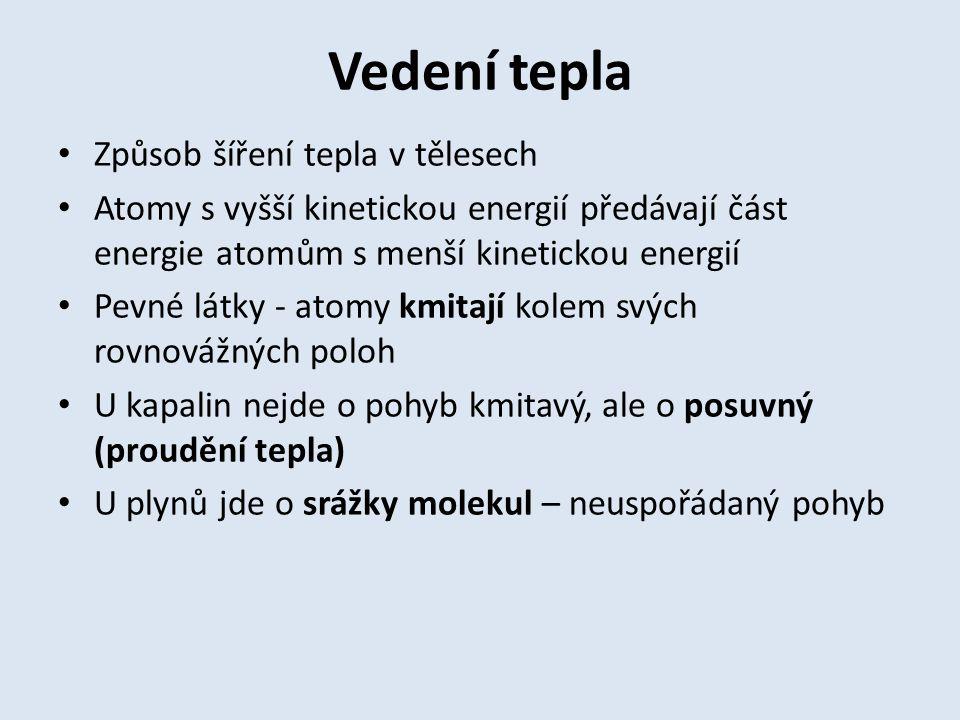 Tepelné izolanty a vodiče Izolant vede teplo špatně Plyny jsou nejlepší izolant (po vakuu), protože ke srážkám nedochází často Izolanty v praxi: suché dřevo, vata, polystyrén, vzduch Nejlepšími vodiči jsou kovy